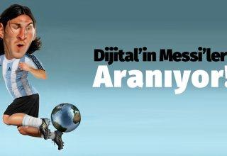 Dijital'in Messi'leri Aranıyor!