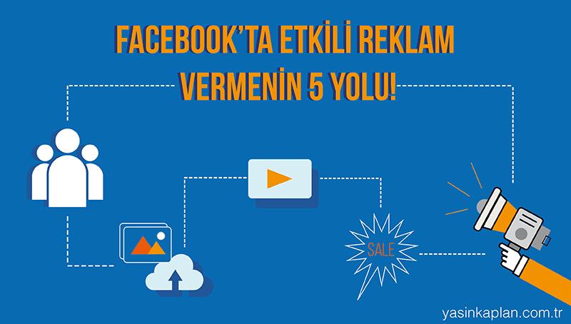 Facebook'ta Etkili Reklam Vermenin 5 Yolu!